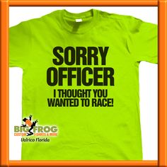 700508444 of Valrico. Some FunFunny ShirtsPrinted ShirtsShirt DesignsPrinted Tees.  Sorry Officer custom t-shirt. At Big Frog ...
