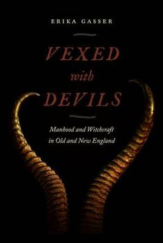 Vexed with Devils: Manhood and Witchcraft in Old and New England - Early American Places (Hardback)