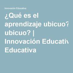 ¿Qué es el aprendizaje ubicuo?   Innovación Educativa