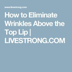 How to Eliminate Wrinkles Above the Top Lip | LIVESTRONG.COM