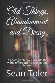 "My book ""Old Things, Abandonment, and Decay"" is now available as a paperback on Amazon.  It can be found by clicking here: http://a.co/9bBOqjB or by going to Amazon and searching my name."
