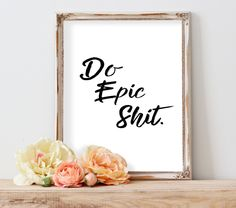 Do Epic Shit Framed Picture, Curse Word Artwork Poster, College Dorm Wall Decor, Funny Silly Photo Art, Office Profanity Gift For Him Her by ColorMeMadness on Etsy https://www.etsy.com/listing/487888065/do-epic-shit-framed-picture-curse-word