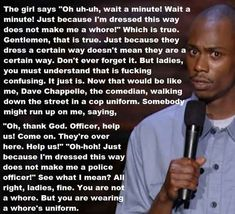 Just because I'm dressed this way does not make me a whore ... Dave Chappelle's response?