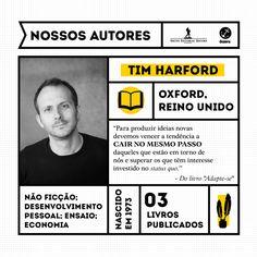 """Tim Harford mantém uma coluna no jornal Financial Times, na qual responde de forma bem-humorada e irônica a perguntas sobre dilemas pessoais de seus leitores. Publicamos três livros do autor: """"O economista clandestino"""", """"A lógica da vida"""", e o lançamento """"Adapte-se"""", em que Harford mostra uma nova e inspiradora abordagem para resolver os mais urgentes problemas de nossas vidas e explica como transformar o fracasso em sucesso."""