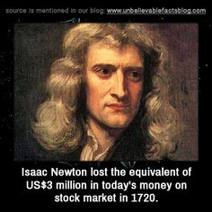 Isaac Newton lost the equivalent of US$3 million in today's money on stock market in 1720.
