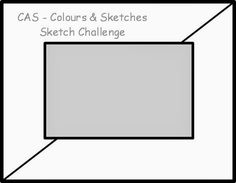 CAS - Colours and Sketches Blog: Challenge #46 - Sketch