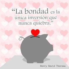 """""""La #Bondad es la única inversión que nunca quiebra."""" #HenryDavidThoreau #Citas #Frases @Candidman"""