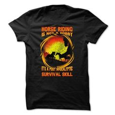 Awesome Tee Horse riding t-shirt - Horse riding is not a hobby, its a survival skill T shirts
