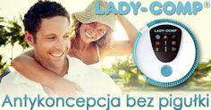 Lady-Comp (www.ladycomp.pl) to jedyne urządzenie medyczne, którego skuteczność antykoncepcyjna wynosi 99,3%. Rekomendacja Polskiego Towarzystwa Ginekologicznego. Zmień swoje myślenie o antykoncepcji - sprawdź na ladycomp.pl