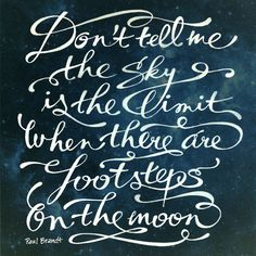 Don't tell me the sky is the limit when there are footsteps on the moon.  – Paul Brandt #entrepreneur #entrepreneurship #quote