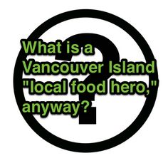 What is a #localfoodhero? Answer to win $100 dining at Atlas Cafe  The January Vancouver Island #localfoodhero promotion