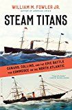 Steam Titans: Cunard Collins and the Epic Battle for Commerce on the North Atlantic by William M. Fowler Jr. (Author) #Kindle US #NewRelease #History #eBook #ad