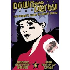Down and Derby: The Insiders Guide to Roller Derby,