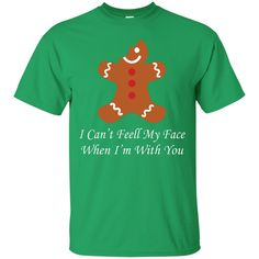 I Can't Feel My Gingerbread Face When I'm With You - Gift Christmas T-Shirt