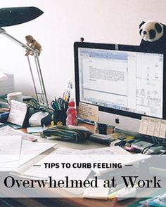 6 Tips to Curb Feeling Overwhelmed at Work