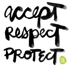 accept, respect, protect