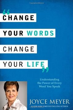 Change Your Words, Change Your Life: Understanding the Power of Every Word You Speak by Joyce Meyer, http://www.amazon.com/dp/0446538574/ref=cm_sw_r_pi_dp_zkXwqb0AEYVT3
