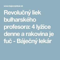 Revolučný liek bulharského profesora: 4 lyžice denne a rakovina je fuč - Báječný lekár Nordic Interior, Health Advice, Diabetes, Healthy Lifestyle, Cancer, Good Things, Math Equations, Beauty, Anna