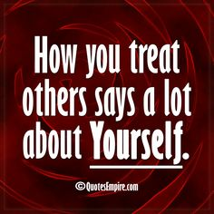How do you treat others?