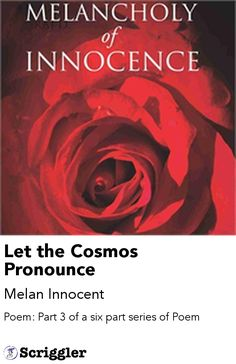 Let the Cosmos Pronounce by Melan Innocent https://scriggler.com/detailPost/story/44677 Poem: Part 3 of a six part series of Poem