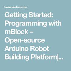 Getting Started: Programming with mBlock – Open-source Arduino Robot Building Platform Makeblock Learning Resource