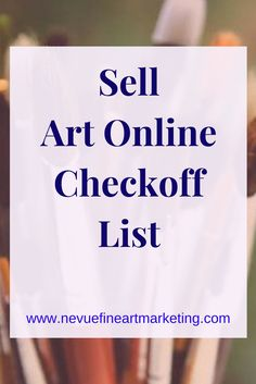 Do you want to sell art online? This sell art online checkoff list will guide you in the right direction making the learning process a lot easier.