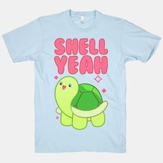 Shell Yeah Cute Turtle | T-Shirts, Tank Tops, Sweatshirts and Hoodies | HUMAN