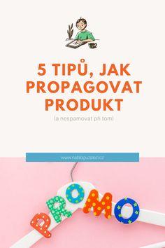 5 tipů, jak propagovat produkt (a nespamovat při tom) - Na blogu záleží Blog, Anatomy, Blogging