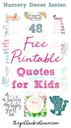 Quirky, fun and inspirational quotes for kids. Nursery decor on a serious budget! These sweet and stylish free printable quotes will add a touch of sentiment and whimsy to your child's bedroom. 48 totally free quote downloads for you to choose from.