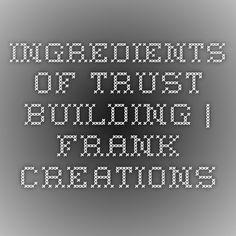 Ingredients of Trust-Building   Frank Creations