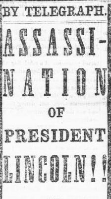 Lincoln's Assassination: Headline of the assassination of President Lincoln