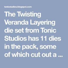 The Twisting Veranda Layering die set from Tonic Studios has 11 dies in the pack, some of which cut out a solid shape and others which cu...