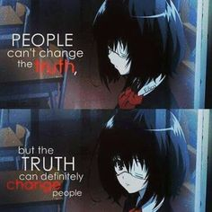 I really dont know who many times I have changed myself because of the truth. Sad Anime Quotes, Manga Quotes, Mood Quotes, True Quotes, Savage Quotes, A Silent Voice, Another Anime, Anime Life, Inspirational Quotes