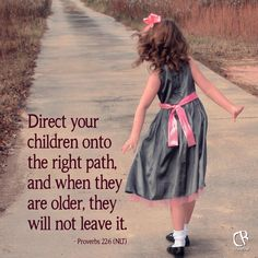Direct your children onto the right path, and when they are older, they will not leave it. - Prov. 22:6 #NLT #Bible verse | www.crossrivermedia.com
