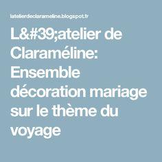 L'atelier de Claraméline: Ensemble décoration mariage sur le thème du voyage