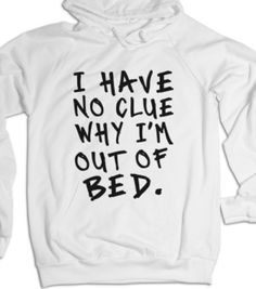i have no clue why i'm out of bed-Unisex White Hoodie