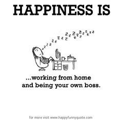 Happiness is, working from home and being your own boss. Happy Smile, Make Me Happy, Are You Happy, Cute Happy Quotes, Funny Quotes, Back Home Quotes, Joy Of Life, Be Your Own Boss, E Cards
