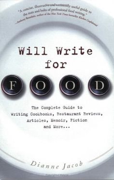 Will Write for Food: The Complete Guide to Writing Cookbooks, Restaurant Reviews, Articles, Memoir, Fiction and More...my aspiration, a published nutrition or cook book.