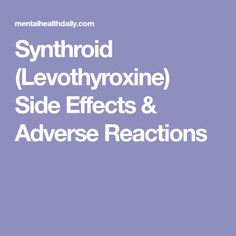 Synthroid (Levothyroxine) Side Effects & Adverse Reactions