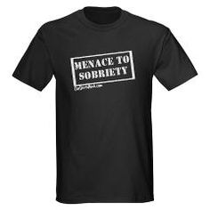 Menace to Sobriety Dark T-Shirt from OurShirtsRock.com