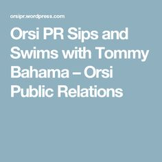 Orsi PR Sips and Swims with Tommy Bahama – Orsi Public Relations
