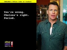 """""""You're wrong. Chelsea's right. Period.""""   -Chris Franjola"""
