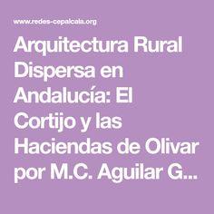 Arquitectura Rural Dispersa en Andalucía: El Cortijo y las Haciendas de Olivar por M.C. Aguilar García