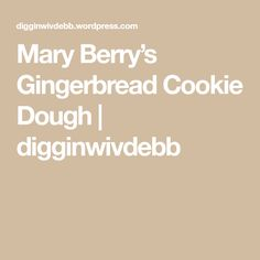 Mary Berry's Gingerbread Cookie Dough | digginwivdebb