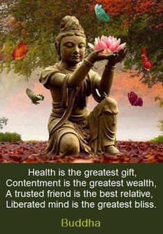 Health is the greatest gift....liberated mind is the greatest bliss. ~Buddha