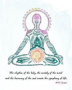 """O ritmo do corpo, a melodia da mente e a harmonia da alma criam a sinfonia da vida""  - B.K.S.Iyengar"