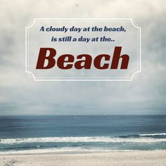 A cloudy day at the beach is still a day at the... Beach!