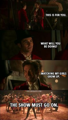 Quote from The Greatest Showman - P. Phillip Carlyle: What will you be doing? Barnum: Watching my girls grow up. The show must go on. Love Movie, Movie Tv, Movies Showing, Movies And Tv Shows, Showman Movie, The Greatest Showman, Son Luna, About Time Movie, Film Serie