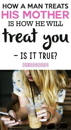"""Have you ever heard of the saying """"how a man treats his mother is how he will treat you?"""" If you have, chances are you might be wondering if this is true. Click to find out if it holds any truth in this read."""