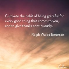 Cultivate the habit of being grateful Calm Quotes, Ralph Waldo Emerson, Give Thanks, Love Words, Embedded Image Permalink, Law Of Attraction, Affirmations, Thankful, Gratitude